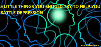 5 LITTLE THINGS YOU SHOULD TRY TO HELP YOU BATTLE DEPRESSION