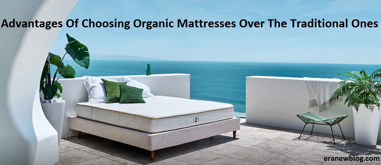 Advantages Of Choosing Organic Mattresses Over The Traditional Ones