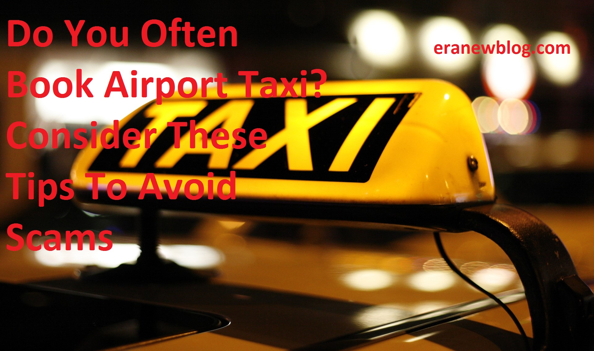 Do You Often Book Airport Taxi? Consider These Tips To Avoid Scams