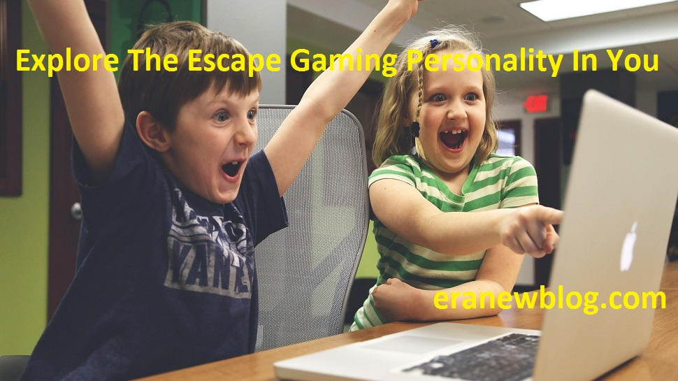 Explore The Escape Gaming Personality In You