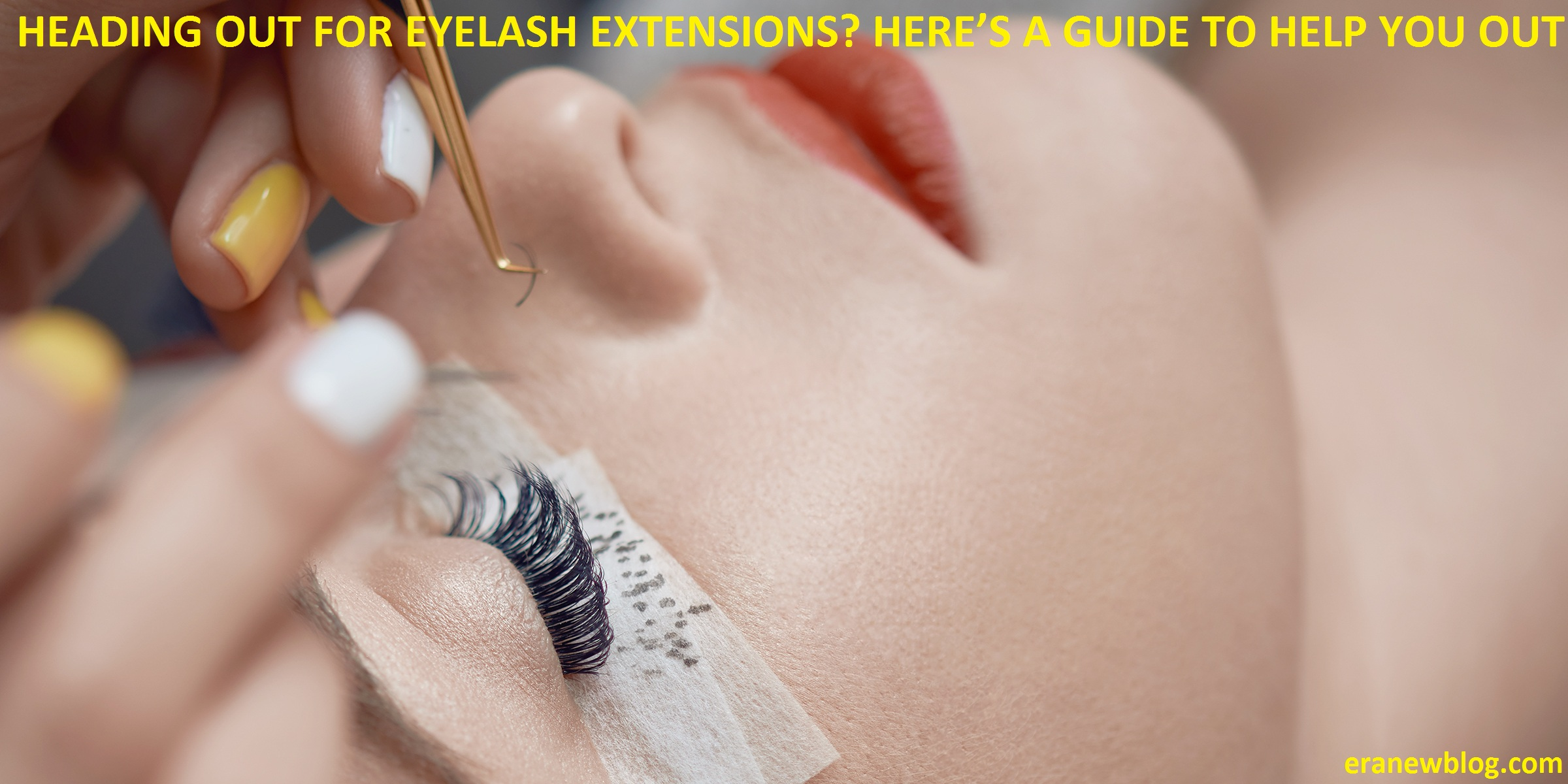 HEADING OUT FOR EYELASH EXTENSIONS? HERE'S A GUIDE TO HELP YOU OUT