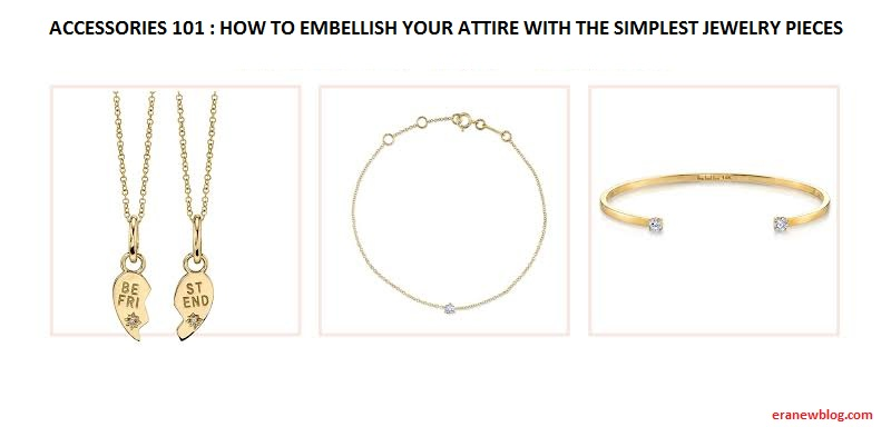 ACCESSORIES 101 : HOW TO EMBELLISH YOUR ATTIRE WITH THE SIMPLEST JEWELRY PIECES