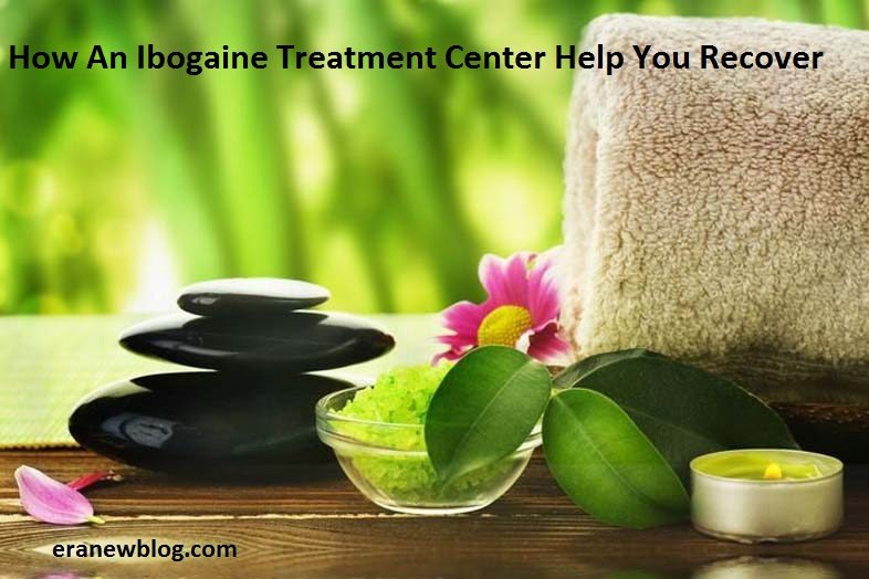 How An Ibogaine Treatment Center Help You Recover