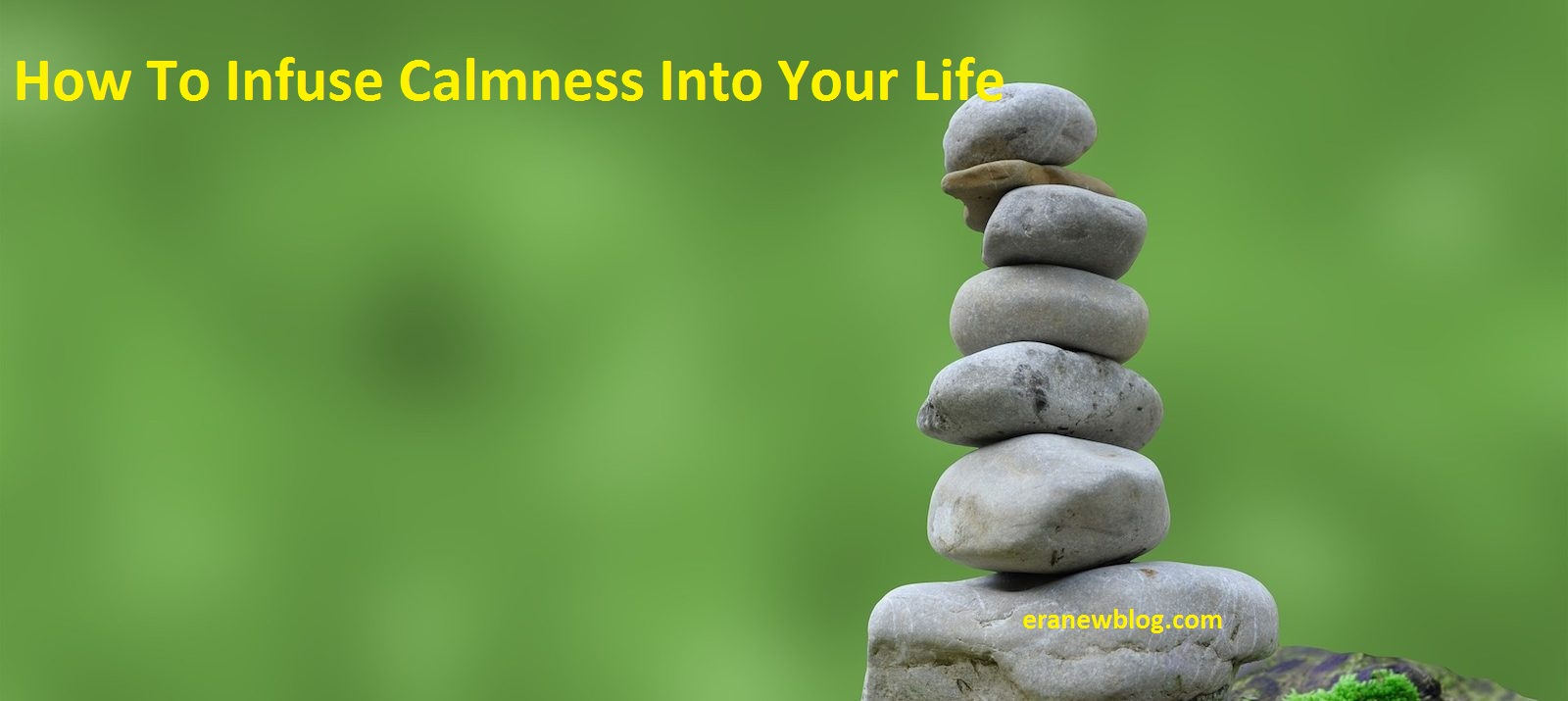 How To Infuse Calmness Into Your Life
