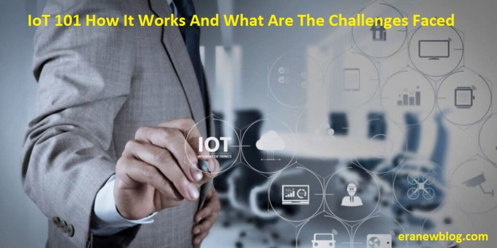IoT 101: How It Works And What Are The Challenges Faced
