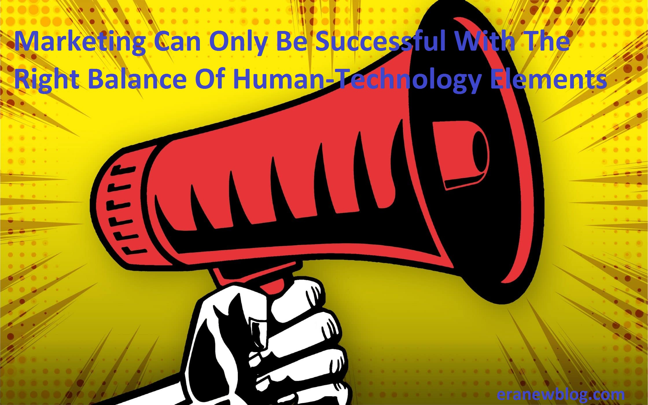 Marketing Can Only Be Successful With The Right Balance Of Human-Technology Elements
