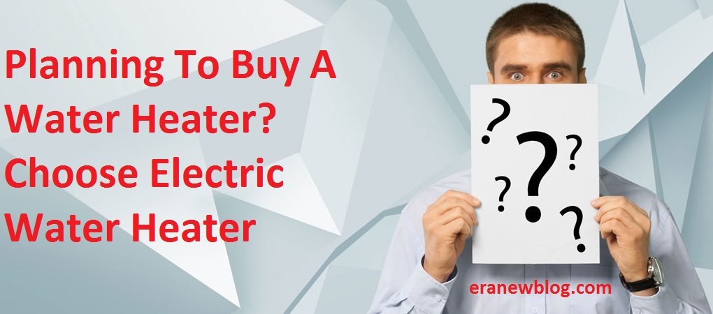 Planning To Buy A Water Heater