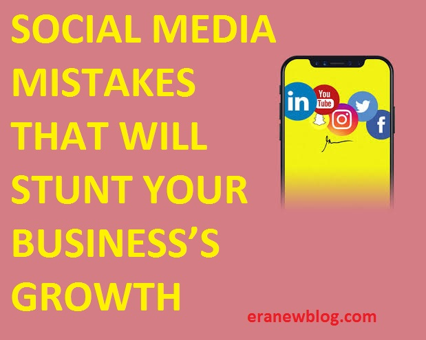SOCIAL MEDIA MISTAKES THAT WILL STUNT YOUR BUSINESS'S GROWTH
