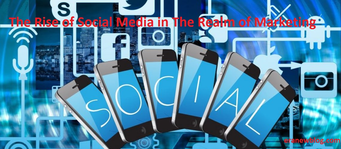 The Rise of Social Media in The Realm of Marketing