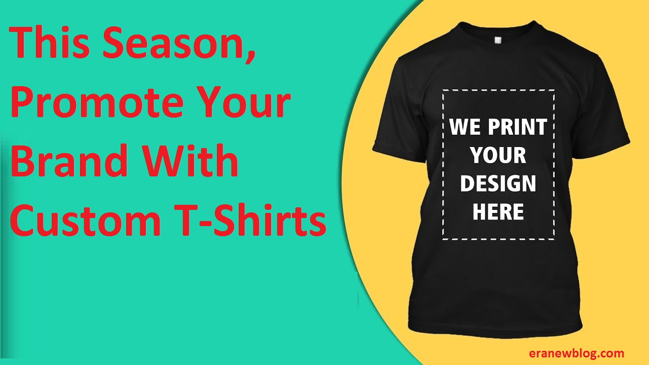 This Season, Promote Your Brand With Custom T-Shirts