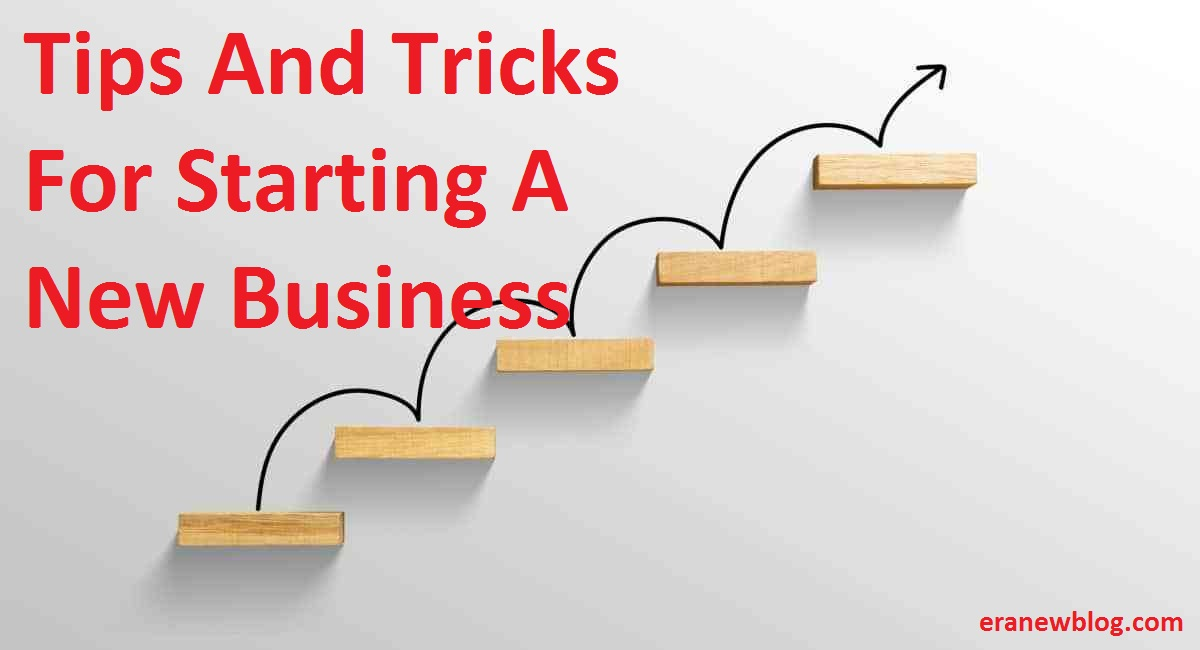 Tips And Tricks For Starting A New Business