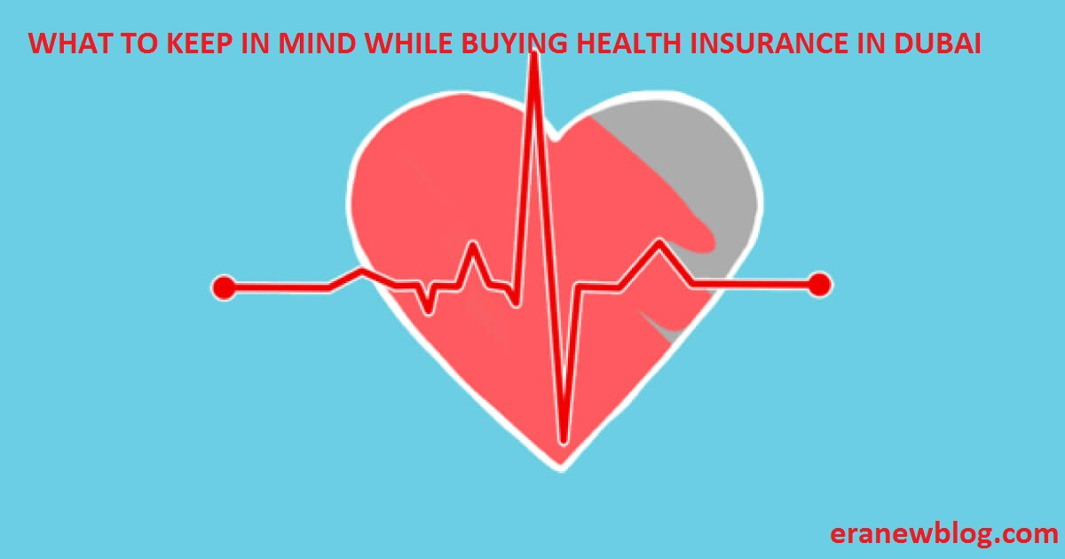 WHAT TO KEEP IN MIND WHILE BUYING HEALTH INSURANCE IN DUBAI
