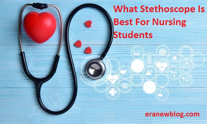 What Stethoscope Is Best For Nursing Students