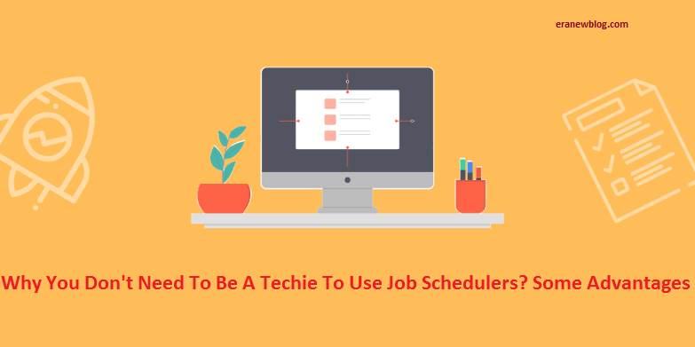 Why You Don't Need To Be A Techie To Use Job Schedulers? Some Advantages