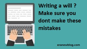 Writing a will ? Make sure you dont make these mistakes