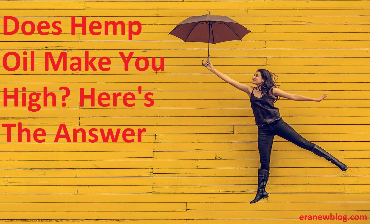 Does Hemp Oil Make You High? Here's the Answer