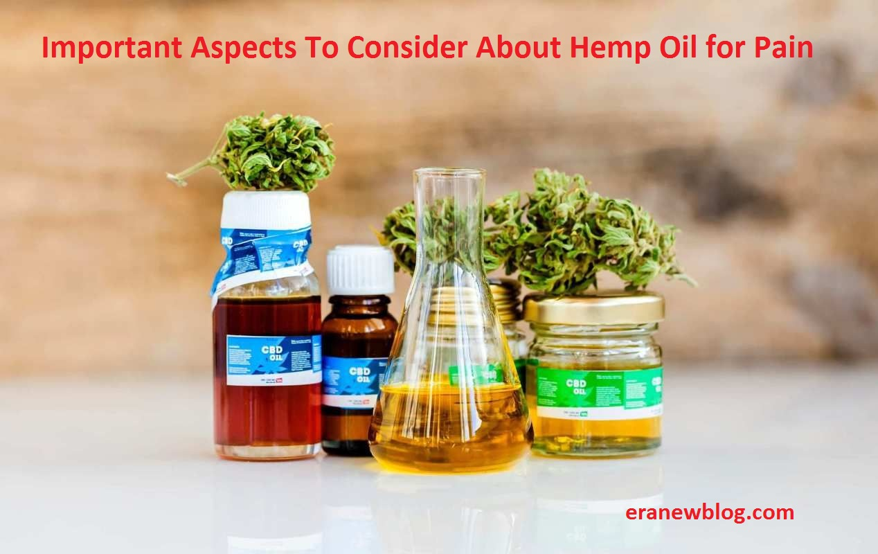 Important Aspects To Consider About Hemp Oil for Pain