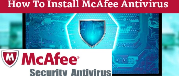 How to Install McAfee Antivirus?