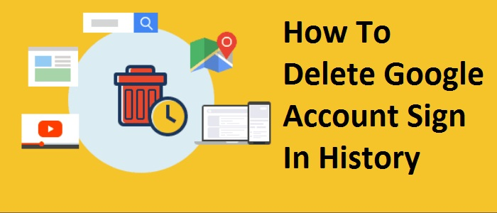 How to delete Google account sign in History