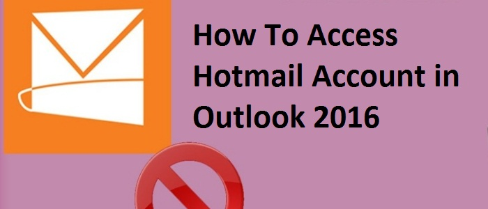 How To Access Hotmail Account in Outlook 2016