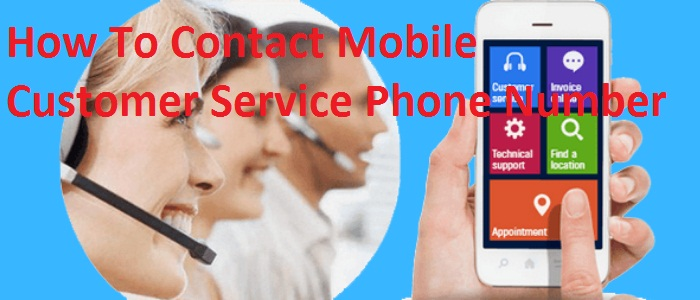 How To Contact Mobile Customer Service Phone Number