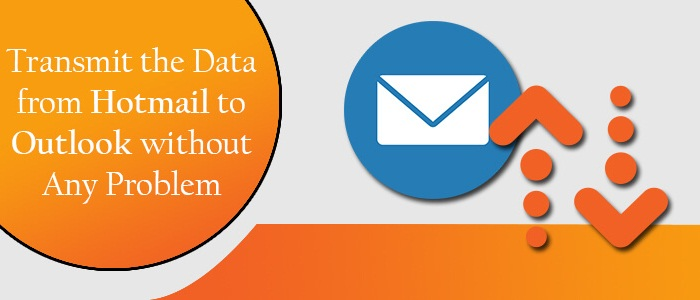 Transmit The Data From Hotmail To Outlook Without Any Problem