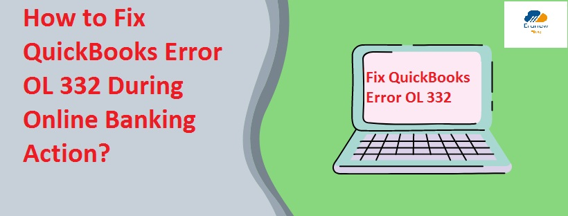 How to Fix QuickBooks Error OL 332 During Online Banking Action?
