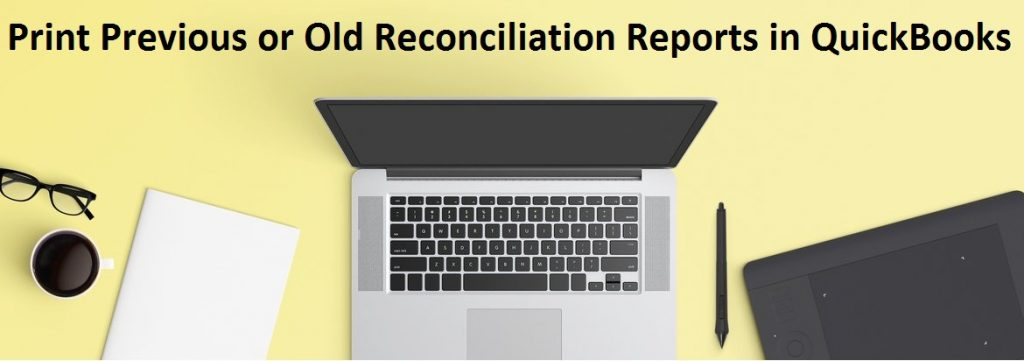 Print Previous or Old Reconciliation Reports in QuickBooks Pro