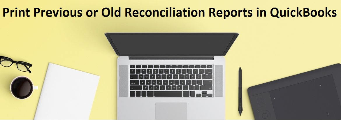 Print Previous or Old Reconciliation Reports in QuickBooks